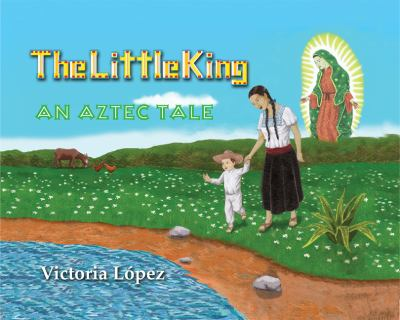 The Little King: An Aztec Tale