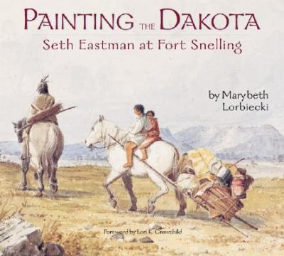 Painting the Dakota Seth Eastman at Fort Snelling