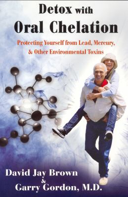 Detox with Oral Chelation: Protecting Yourself from Lead, Mercury, & Other Environmental Toxins