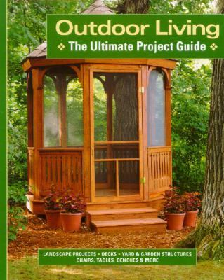 Outdoor Living The Ultimate Project Guide