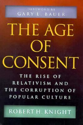 Age of Consent The Rise of Relativism and the Corruption of Popular Culture