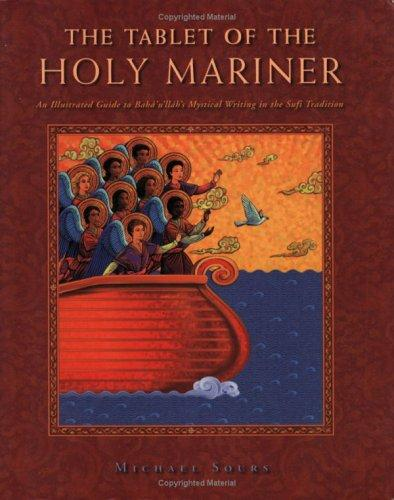 The Tablet of the Holy Mariner: An Illustrated Guide to Baha'u'llah's Mystical Work in the Sufi Tradition