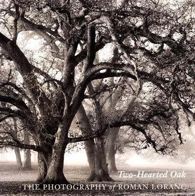 Two-Hearted Oak The Photography of Roman Loranc