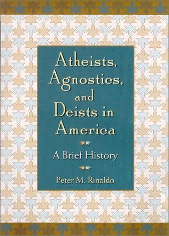 Atheists, Agnostics, and Deists in America : A Brief History