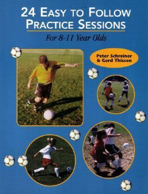 Soccer: 24 Easy to Follow Practices for 8-11 Year Olds