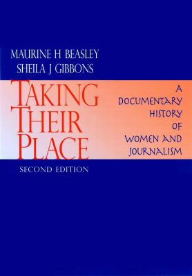 Taking Their Place A Documentary History of Women and Journalism