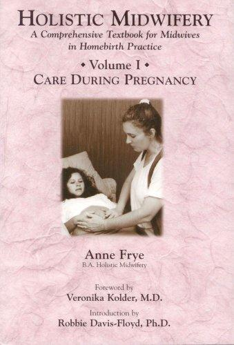 Holistic Midwifery: A Comprehensive Textbook for Midwives in Homebirth Practice, Vol. 1: Care During Pregnancy