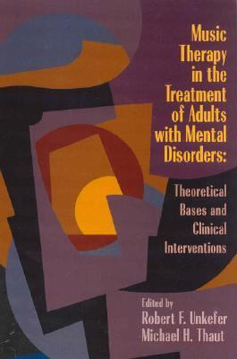 Music Therapy in the Treatment of Adults With Mental Disorders Theoretical Bases and Clinical Interventions