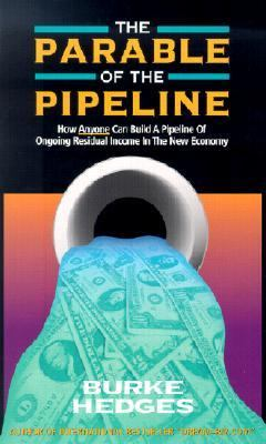 Parable of the Pipeline How Anyone Can Build a Pipeline of Ongoing Residual Income in the New Economy