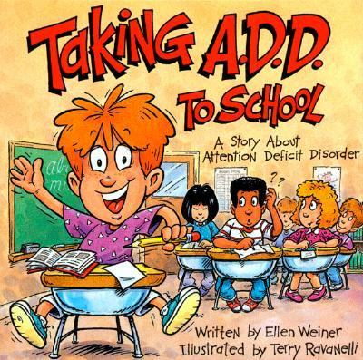Taking A.D.D. to School A School Story About Attention Deficit Disorder And/or Attention Deficit Hyperactivity Disorder