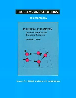 Problems & Solutions to Accompany Chang's Physical Chemistry for the Chemical & Biological Sciences