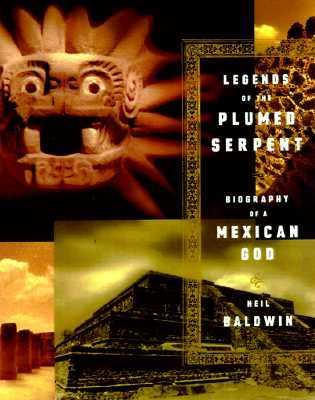 Legends of the Plumed Serpent Biography of a Mexican God