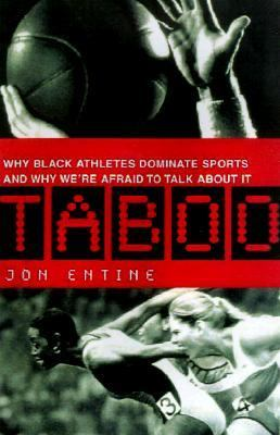 Taboo Why Black Athletes Dominate Sports and Why We Are Afraid to Talk About It