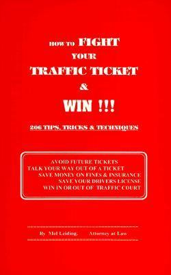 How to Fight Your Traffic Ticket and Win! 206 Tips Tricks and Tecniques