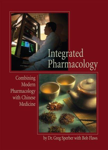 Integrated Pharmacology: Combining Modern Pharmacology with Chinese Medicine
