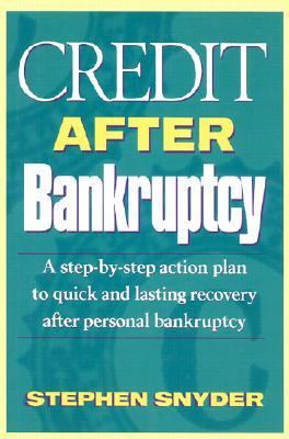Credit After Bankruptcy A Step-By-Step Action Plan to Quick and Lasting Recovery After Personal Bankruptcy