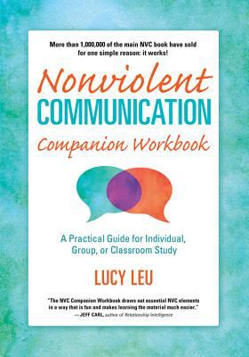 Nonviolent Communication Companion Workbook A Practical Guide for Individual, Group, or Classroom Study