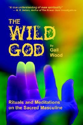 Wild God Rituals And Meditations on the Sacred Masculine
