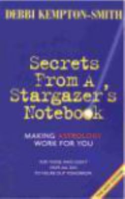Secrets from a Stargazer's Notebook Making Astrology Work for You