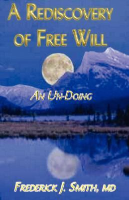 Rediscovery of Free Will An Un-doing
