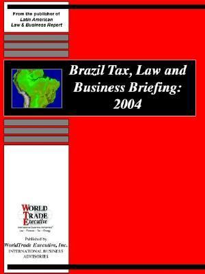 Brazil Tax, Law And Business Briefing 2004
