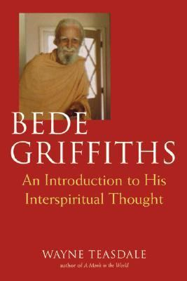 Bede Griffiths An Introduction to His Interspiritual Thought