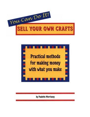 You Can Do It! Sell Your Own Crafts