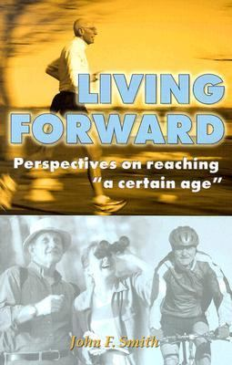 "Living Forward Perspectives on Reaching ""a Certain Age"""