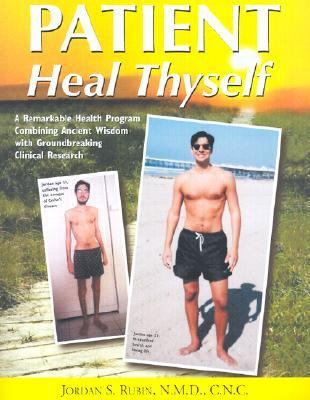 Patient Heal Thyself A Remarkable Health Program Combining Ancient Wisdom With Groundbreaking Clinical Research