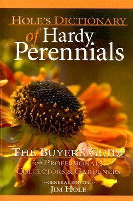 Hole's Dictionary of Hardy Perennials The Buyer's Guide for Professionals, Collectors & Gradeners