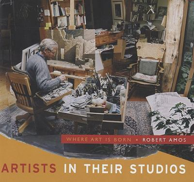 Artists in Their Studios: Where Art is Born