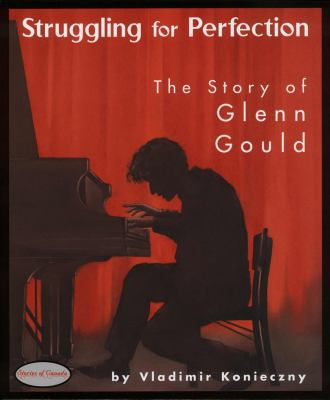 Struggling for Perfection The Story of Glen Gould