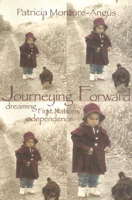 Journeying Forward Dreaming First Nations' Independence