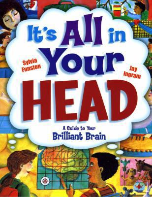 It's All in Your Head A Guide to Your Brilliant Brain