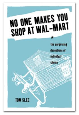 No One Makes You Shop at Wal-Mart The Surprising Deceptions of Individual Choice