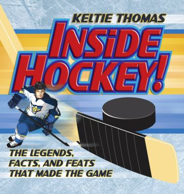Inside Hockey!: The Legends, Facts, and Feats that Made the Game