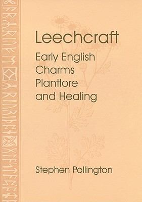 Leechcraft: Early English Charms, Plant Lore, and Healing