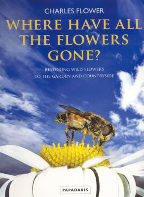 Where Have All the Flowers Gone: Restoring Wildflowers to the Garden and Countryside