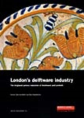 London's Delftware Industry: The Tin-Glazed Pottery Industries of Southwark and Lambeth (MoLAS Monograph)