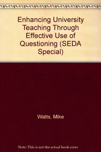 Enhancing University Teaching Through Effective Use of Questioning (SEDA Special)