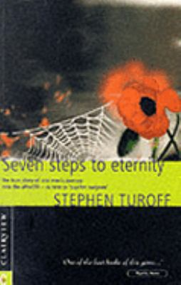 Seven Steps to Eternity The True Story of One Man's Journey into the Afterlife