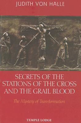 Secrets of the Stations of the Cross and the Grail Blood