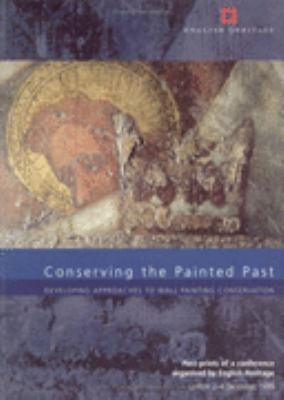 Conserving the Painted Past Developing Approaches to Wall Painting Conservation