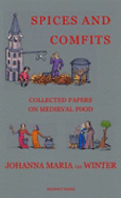 Spices And Comfits Collected Papers on Medieval Food