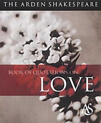 Arden Shakespeare Book of Quotations on Love