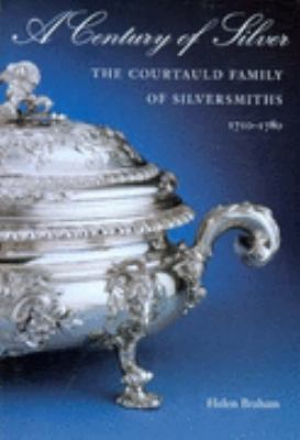 Century of Silver The Courtauld Family of Silversmiths 1710-1780