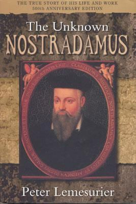 Unknown Nostradamus The True Story of His Life and Work