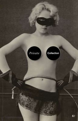 Private Collection: A History of Erotic Photography (1850-1940)