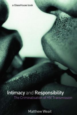 Intimacy and Responsibility The Criminalisation of HIV Transmission