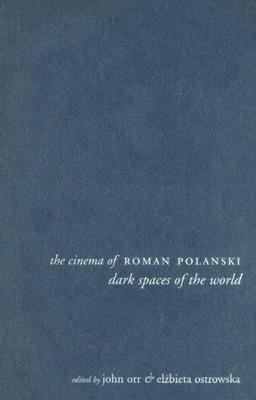 Cinema of Roman Polanski Dark Spaces of the World